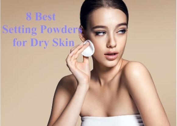8 Best Setting Powders for Dry Skin